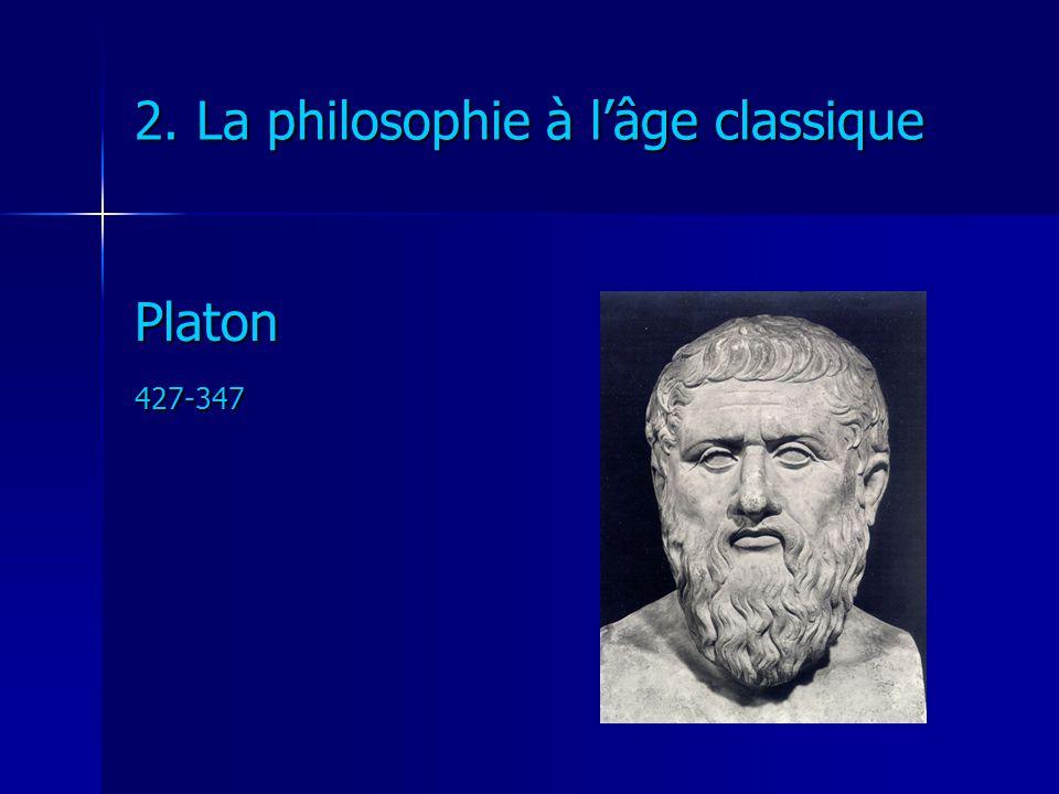 2. La philosophie à lâge classique Platon427-347
