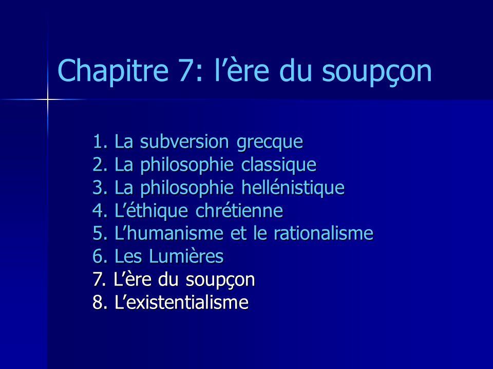 Chapitre 7: lère du soupçon 1. La subversion grecque 2. La philosophie classique 3. La philosophie hellénistique 4. Léthique chrétienne 5. Lhumanisme