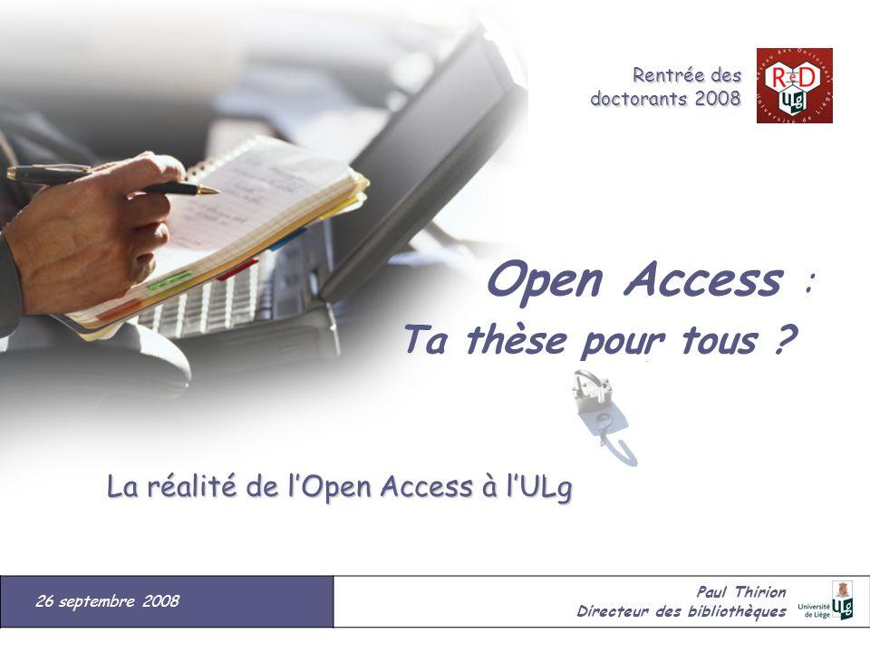 La réalité de lOpen Access à lULg La réalité de lOpen Access à lULg Open Access : Ta thèse pour tous ? 26 septembre 2008 Paul Thirion Directeur des bi