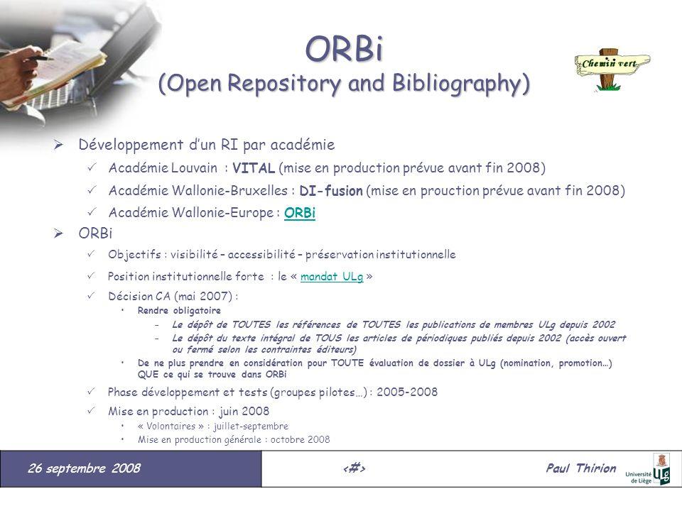 26 septembre 2008#Paul Thirion suite ORBi (Open Repository and Bibliography) Développement dun RI par académie Académie Louvain : VITAL (mise en produ