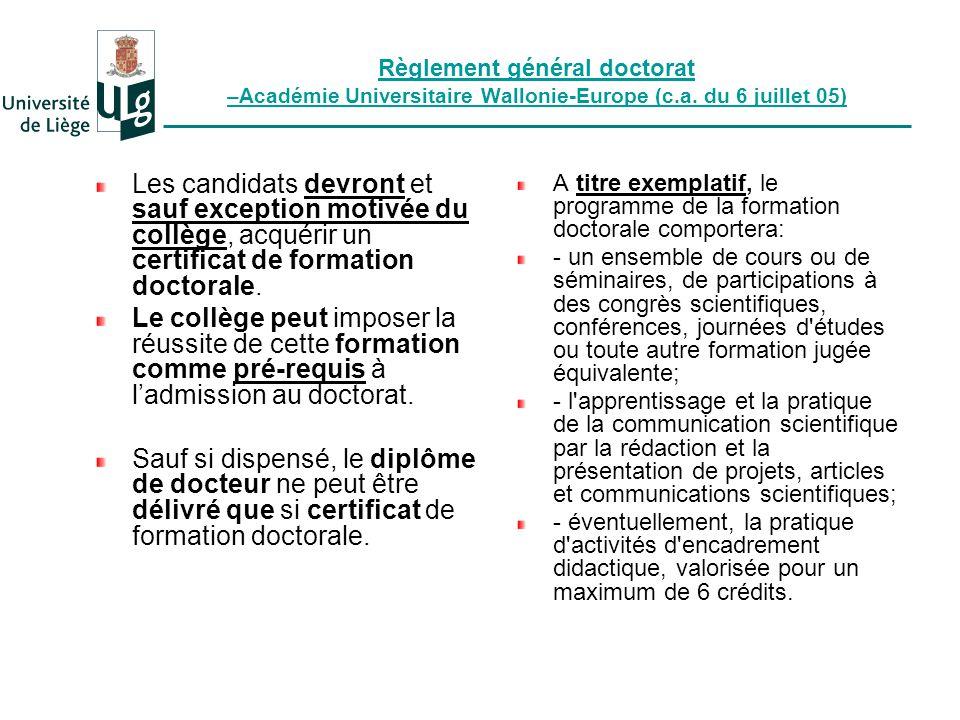 Règlement général doctorat –Académie Universitaire Wallonie-Europe (c.a. du 6 juillet 05) Les candidats devront et sauf exception motivée du collège,