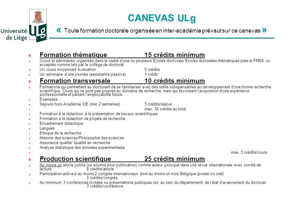 CANEVAS ULg « Toute formation doctorale organisée en inter-académie prévaut sur ce canevas » Formation thématique 15 crédits minimum Cours et séminair