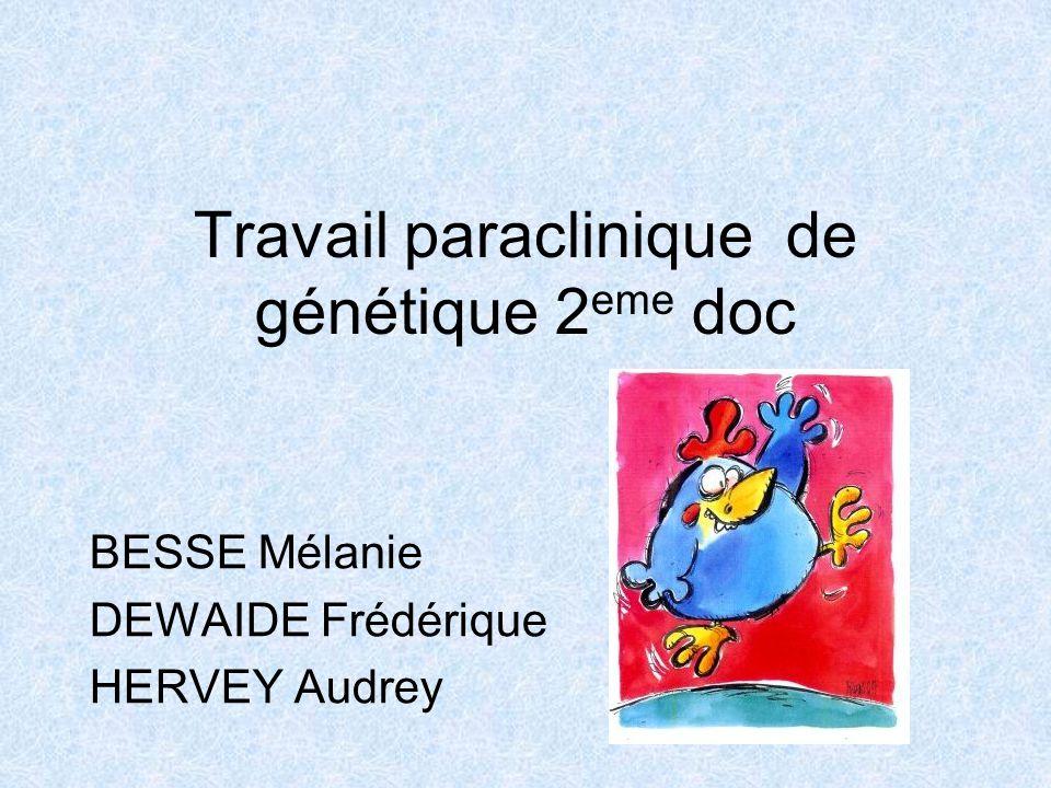 Travail paraclinique de génétique 2 eme doc BESSE Mélanie DEWAIDE Frédérique HERVEY Audrey