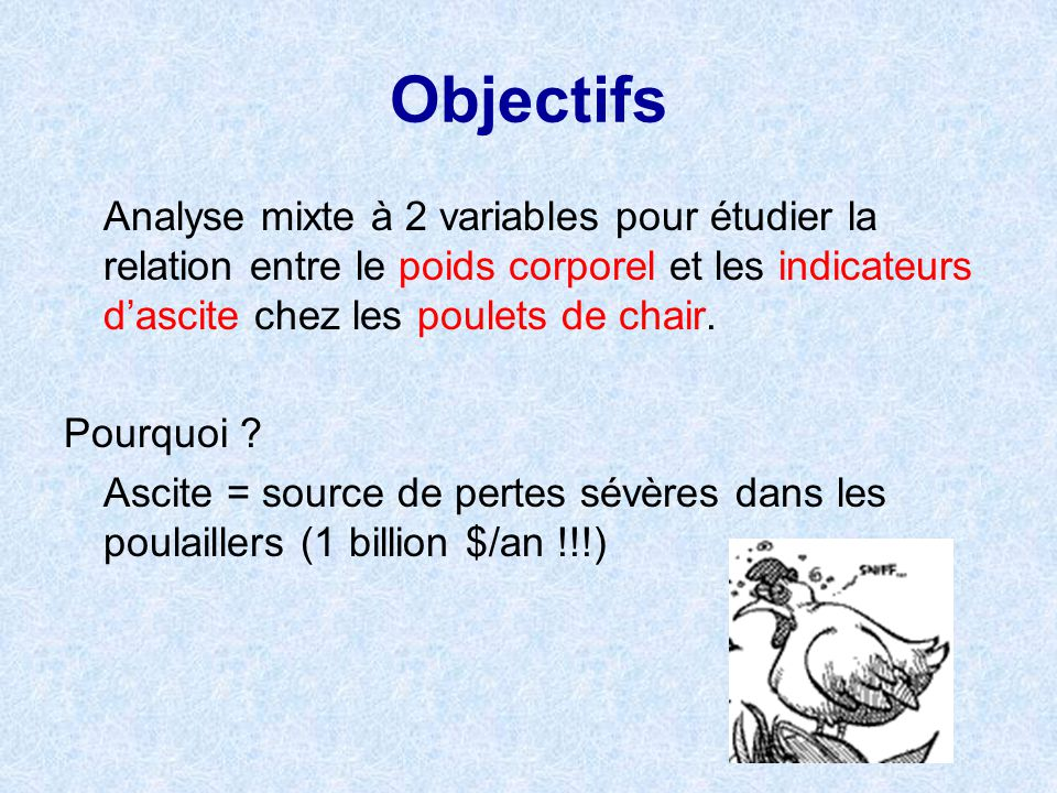 Objectifs Analyse mixte à 2 variables pour étudier la relation entre le poids corporel et les indicateurs dascite chez les poulets de chair. Pourquoi