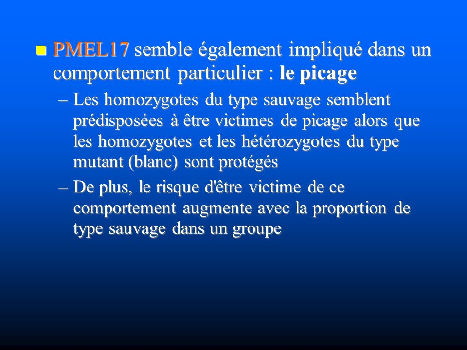 PMEL17 semble également impliqué dans un comportement particulier : le picage PMEL17 semble également impliqué dans un comportement particulier : le p
