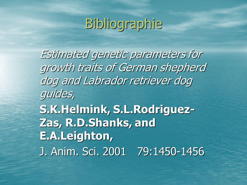Bibliographie Estimated genetic parameters for growth traits of German shepherd dog and Labrador retriever dog guides, S.K.Helmink, S.L.Rodriguez- Zas