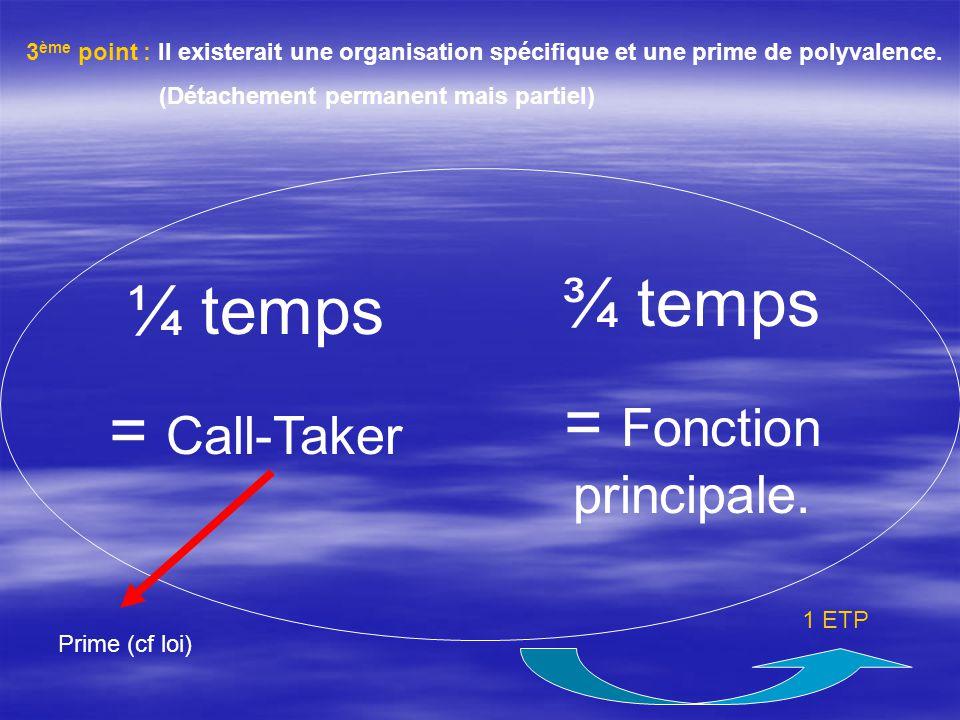 3 ème point : Il existerait une organisation spécifique et une prime de polyvalence. (Détachement permanent mais partiel) ¼ temps = Call-Taker ¾ temps