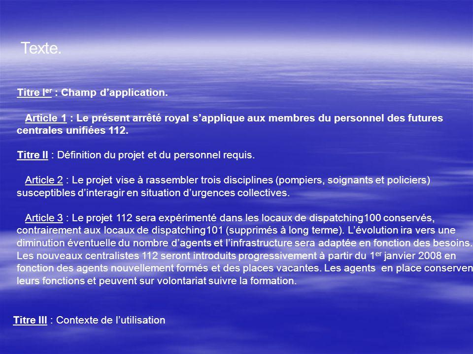 Titre I er : Champ dapplication. Article 1 : Le présent arrêté royal sapplique aux membres du personnel des futures centrales unifiées 112. Titre II :