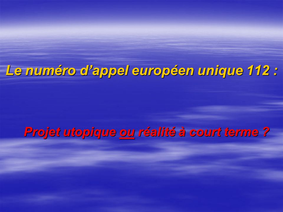 Le numéro dappel européen unique 112 : Le numéro dappel européen unique 112 : Projet utopique ou réalité à court terme ?