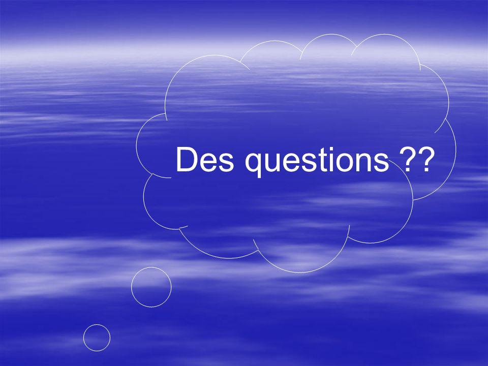 Des questions ??