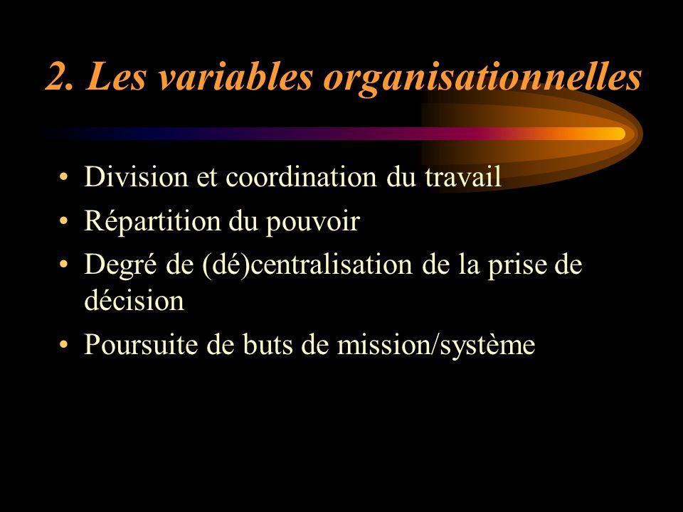 2. Les variables organisationnelles Division et coordination du travail Répartition du pouvoir Degré de (dé)centralisation de la prise de décision Pou