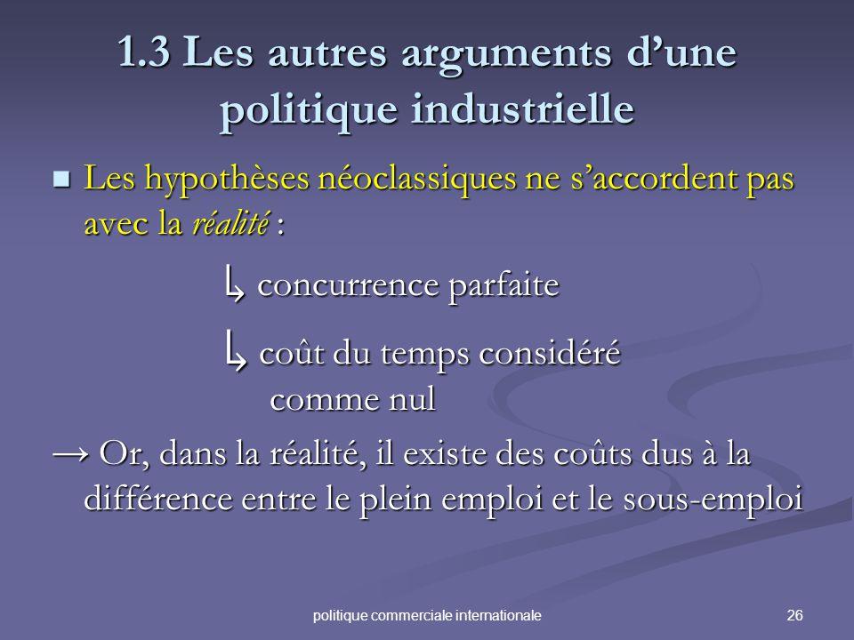 26politique commerciale internationale 1.3 Les autres arguments dune politique industrielle Les hypothèses néoclassiques ne saccordent pas avec la réa