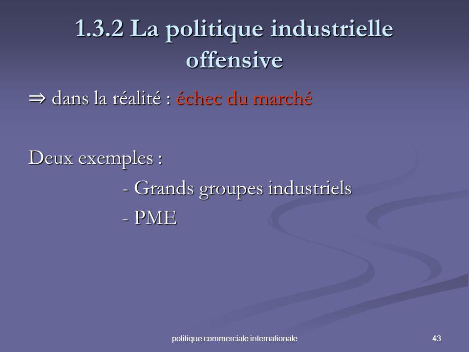 43politique commerciale internationale 1.3.2 La politique industrielle offensive dans la réalité : échec du marché dans la réalité : échec du marché D