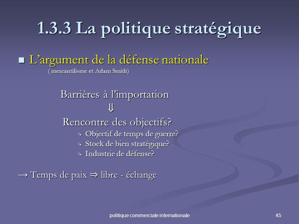 45politique commerciale internationale 1.3.3 La politique stratégique Largument de la défense nationale Largument de la défense nationale ( mercantili