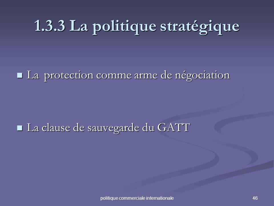 46politique commerciale internationale 1.3.3 La politique stratégique Laprotection comme arme de négociation Laprotection comme arme de négociation La