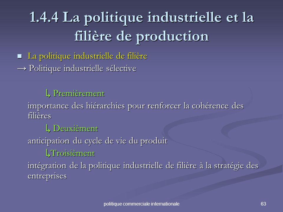 63politique commerciale internationale 1.4.4 La politique industrielle et la filière de production La politique industrielle de filière La politique i