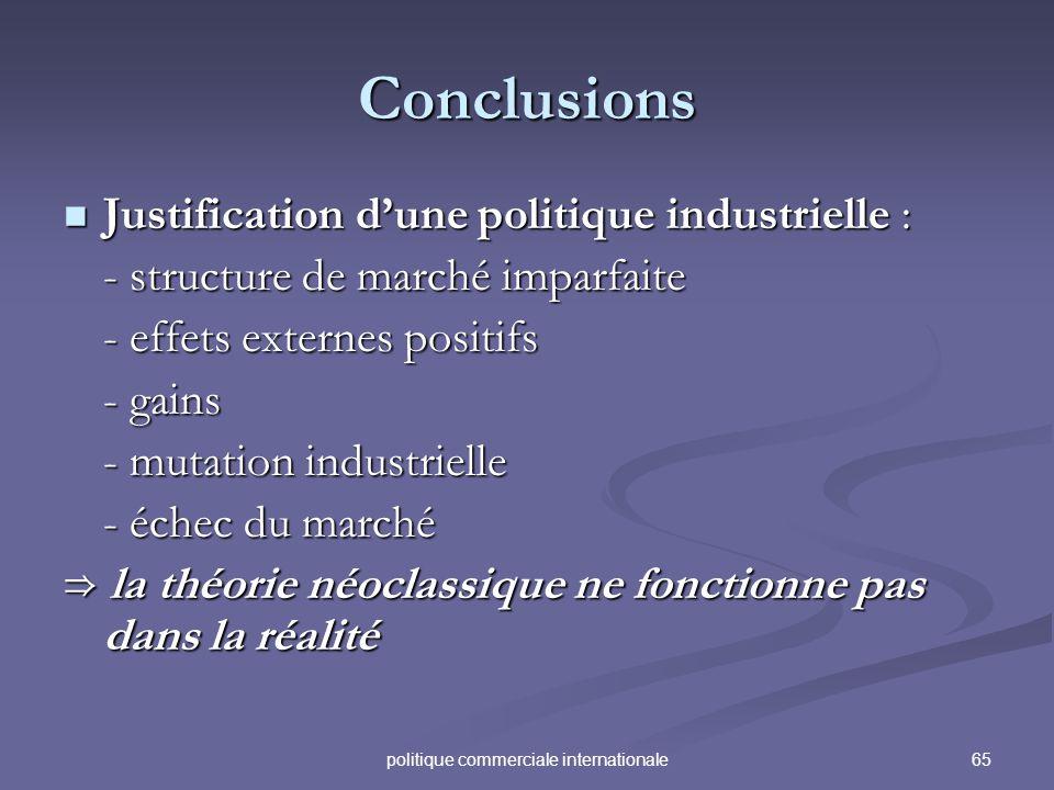 65politique commerciale internationale Conclusions Justification dune politique industrielle : Justification dune politique industrielle : - structure