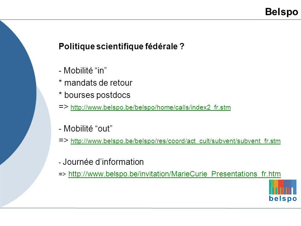 Politique scientifique fédérale ? - Mobilité in * mandats de retour * bourses postdocs => http://www.belspo.be/belspo/home/calls/index2_fr.stm http://