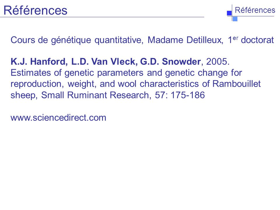 Références Cours de génétique quantitative, Madame Detilleux, 1 er doctorat K.J. Hanford, L.D. Van Vleck, G.D. Snowder, 2005. Estimates of genetic par