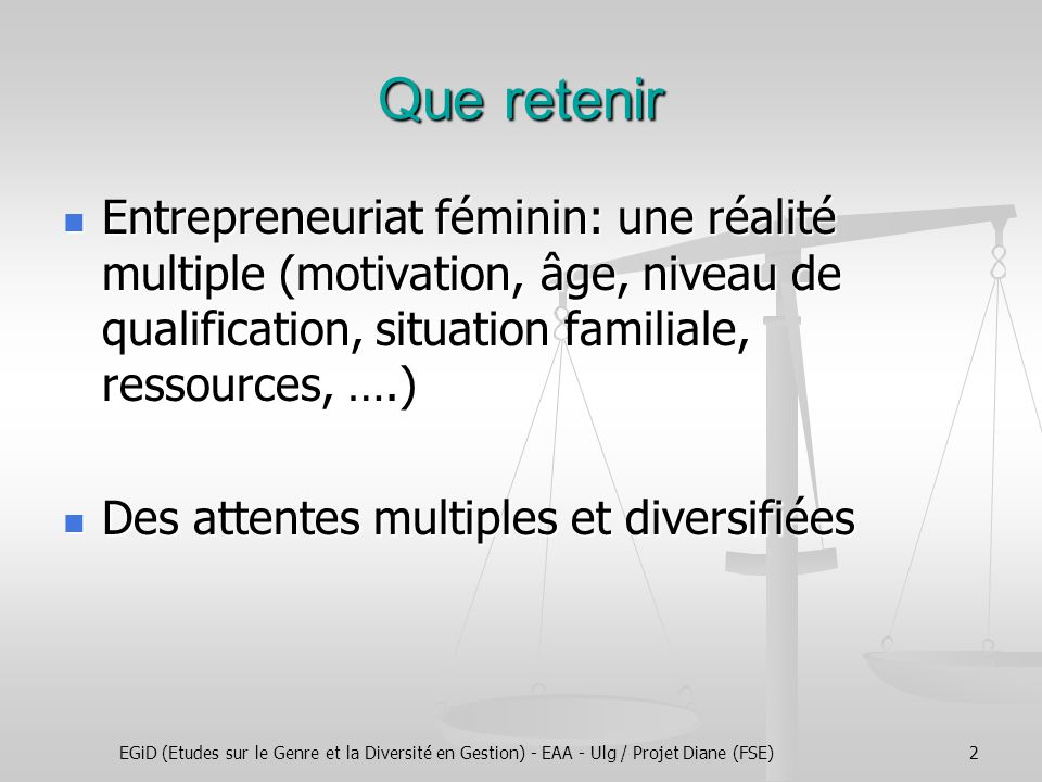 EGiD (Etudes sur le Genre et la Diversité en Gestion) - EAA - Ulg / Projet Diane (FSE)3 Une question de visibilité Femmes entrepreneures: Femmes entrepreneures: 30% des indépendants (240 000 femmes) 30% des indépendants (240 000 femmes) 28 % comme actionnaire dans une société (14% titre principal, 14% comme associée) 28 % comme actionnaire dans une société (14% titre principal, 14% comme associée) 90% des conjoints aidants 90% des conjoints aidants Présence croissante dans lentrepreneuriat Présence croissante dans lentrepreneuriat 38 % des starters mais aussi 38 % des arrêts dactivité 38 % des starters mais aussi 38 % des arrêts dactivité Une proportion de plus en plus importante selon les catégories dâge Une proportion de plus en plus importante selon les catégories dâge