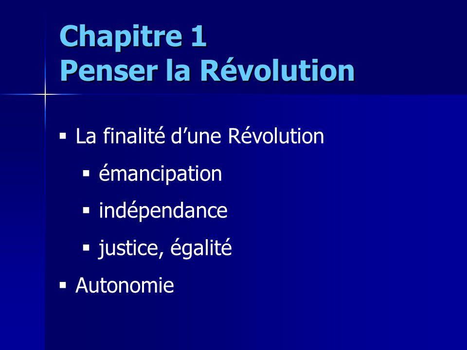 La finalité dune Révolution émancipation indépendance justice, égalité Autonomie Chapitre 1 Penser la Révolution
