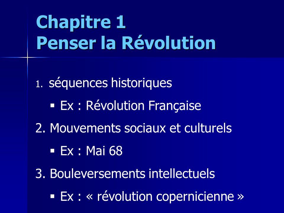 1. séquences historiques Ex : Révolution Française 2. Mouvements sociaux et culturels Ex : Mai 68 3. Bouleversements intellectuels Ex : « révolution c