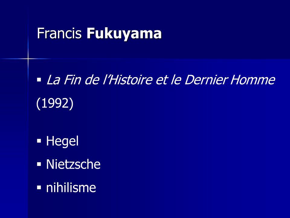 Francis Fukuyama La Fin de lHistoire et le Dernier Homme (1992) Hegel Nietzsche nihilisme