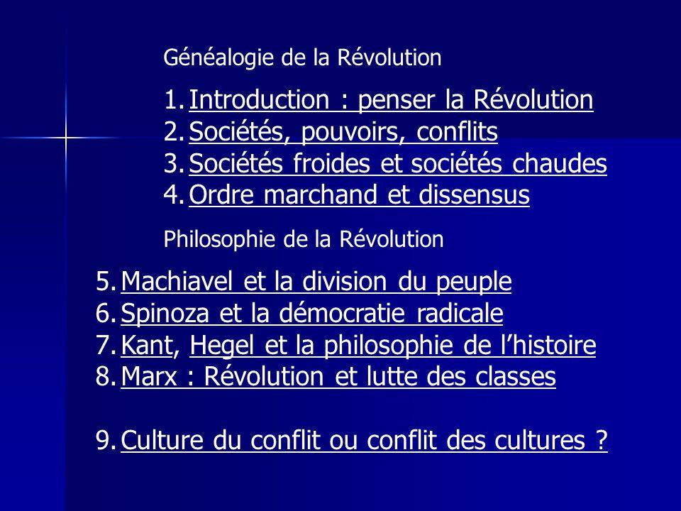Généalogie de la Révolution 1.Introduction : penser la Révolution 2.Sociétés, pouvoirs, conflits 3.Sociétés froides et sociétés chaudes 4.Ordre marcha