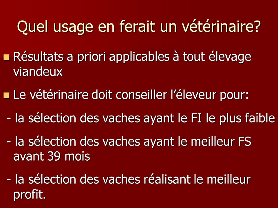 Quel usage en ferait un vétérinaire? Résultats a priori applicables à tout élevage viandeux Résultats a priori applicables à tout élevage viandeux Le