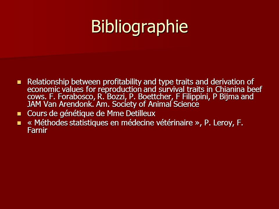 Bibliographie Relationship between profitability and type traits and derivation of economic values for reproduction and survival traits in Chianina beef cows.