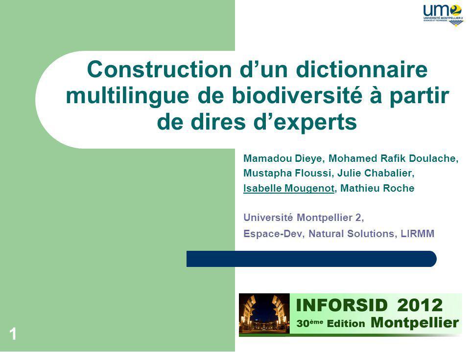 1 Construction dun dictionnaire multilingue de biodiversité à partir de dires dexperts Mamadou Dieye, Mohamed Rafik Doulache, Mustapha Floussi, Julie