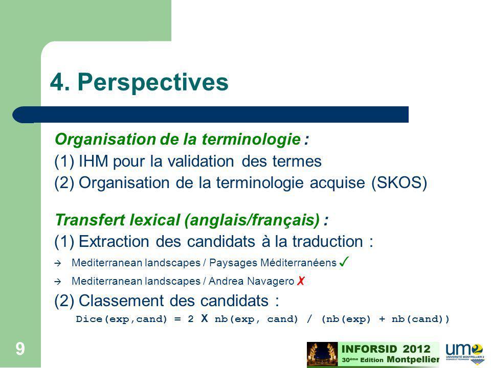 Cours ECD - M2 - 2008/2009 9 4. Perspectives Organisation de la terminologie : (1) IHM pour la validation des termes (2) Organisation de la terminolog