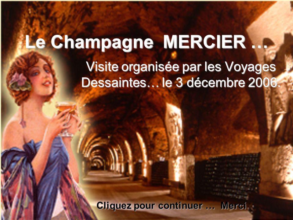 Le Champagne MERCIER … Visite organisée par les Voyages Dessaintes… le 3 décembre 2006. Cliquez pour continuer … Merci