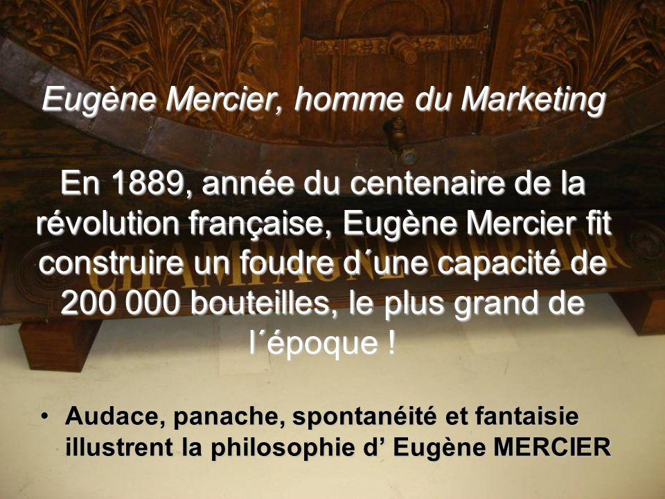 Eugène Mercier, homme du Marketing En 1889, année du centenaire de la révolution française, Eugène Mercier fit construire un foudre d´une capacité de