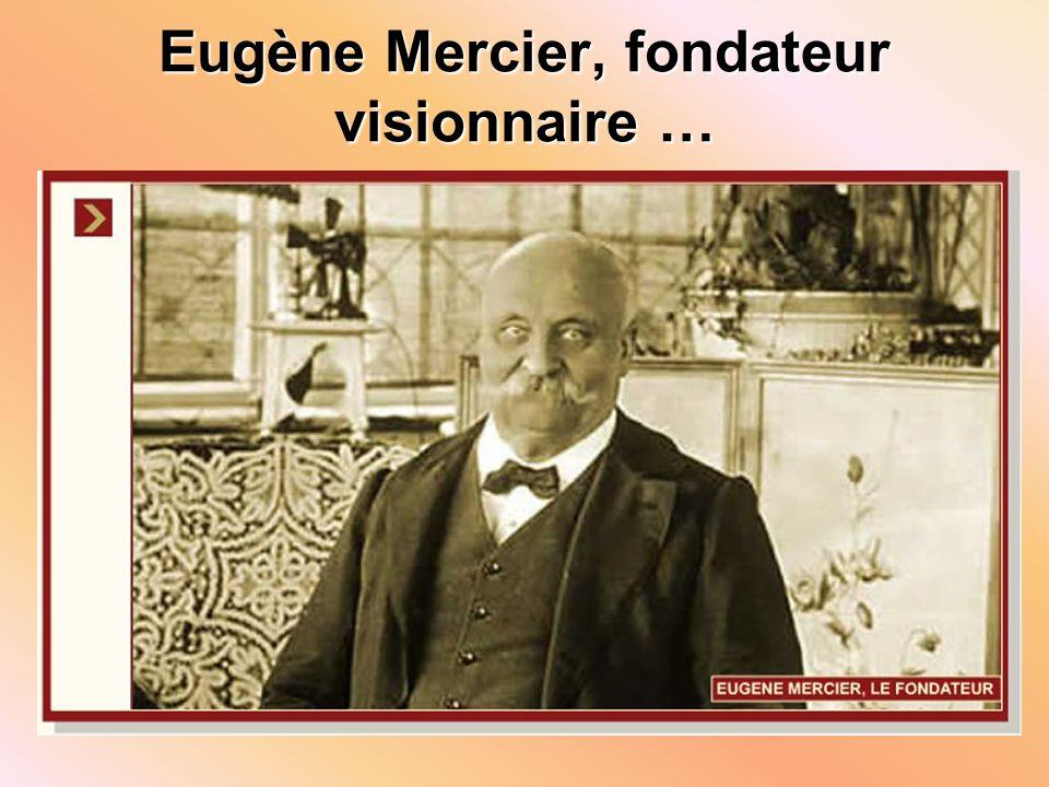 Eugène Mercier, fondateur visionnaire …