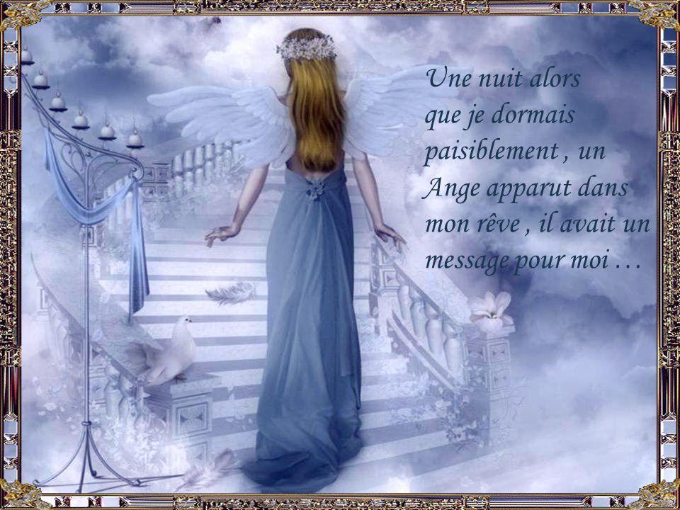 Une nuit alors que je dormais paisiblement, un Ange apparut dans mon rêve, il avait un message pour moi …