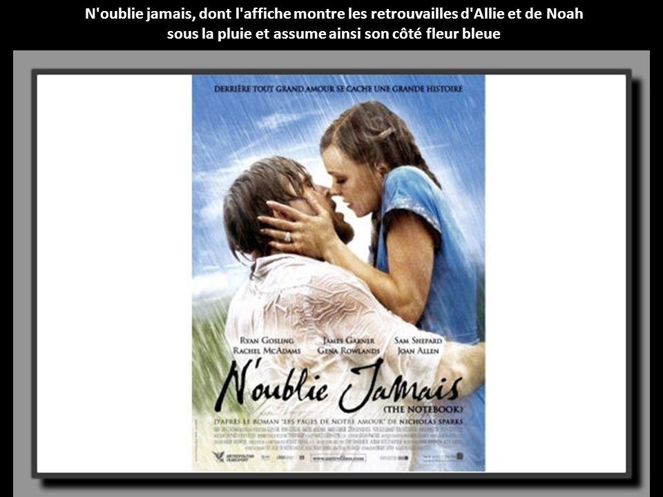 N oublie jamais, dont l affiche montre les retrouvailles d Allie et de Noah sous la pluie et assume ainsi son côté fleur bleue