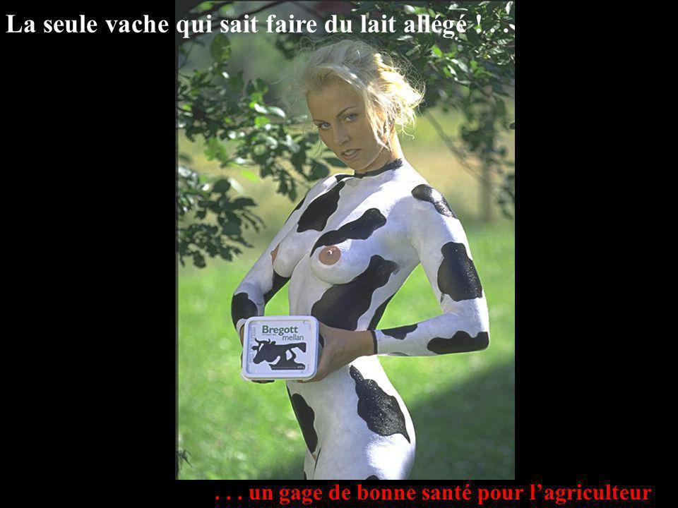 ... un gage de bonne santé pour lagriculteur La seule vache qui sait faire du lait allégé !..