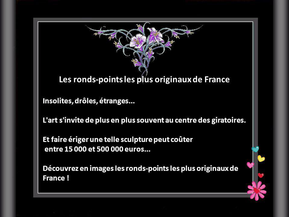 Les ronds-points les plus originaux de France Insolites, drôles, étranges...