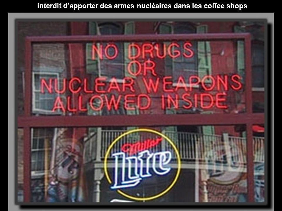 interdit dapporter des armes nucléaires dans les coffee shops