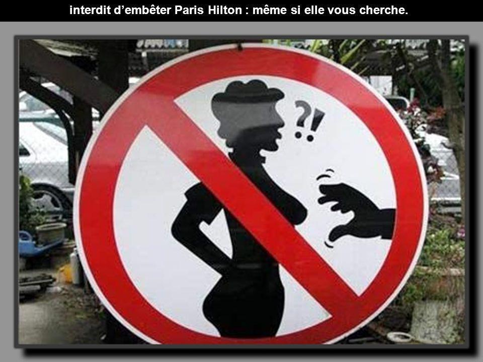 interdit dembêter Paris Hilton : même si elle vous cherche.
