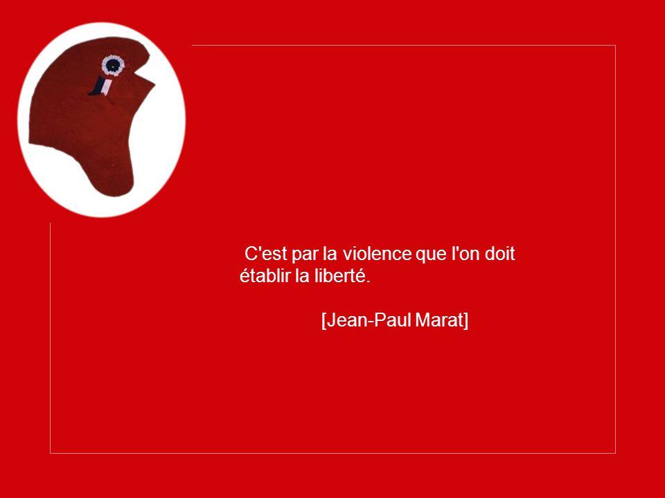 C est par la violence que l on doit établir la liberté. [Jean-Paul Marat]