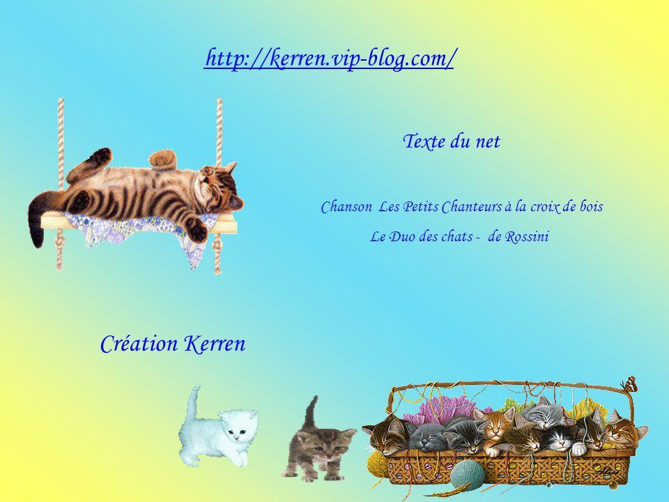 http://kerren.vip-blog.com/ Texte du net Chanson Les Petits Chanteurs à la croix de bois Le Duo des chats - de Rossini Création Kerren