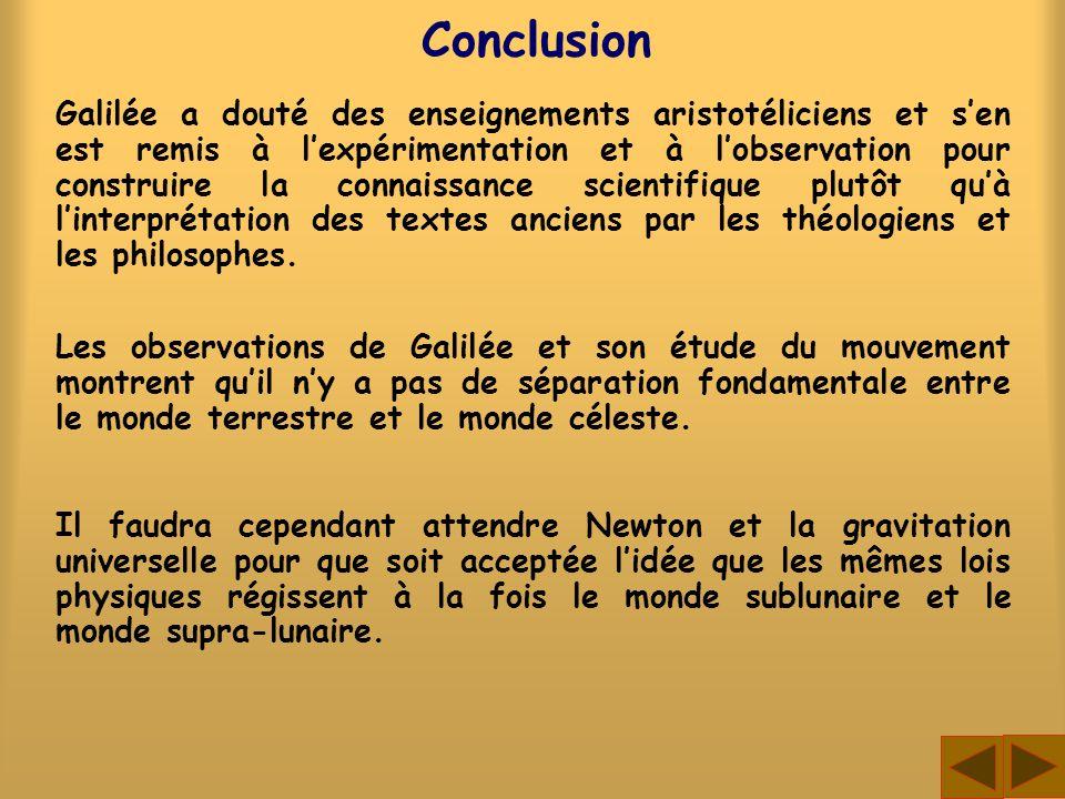 Conclusion Galilée a douté des enseignements aristotéliciens et sen est remis à lexpérimentation et à lobservation pour construire la connaissance sci