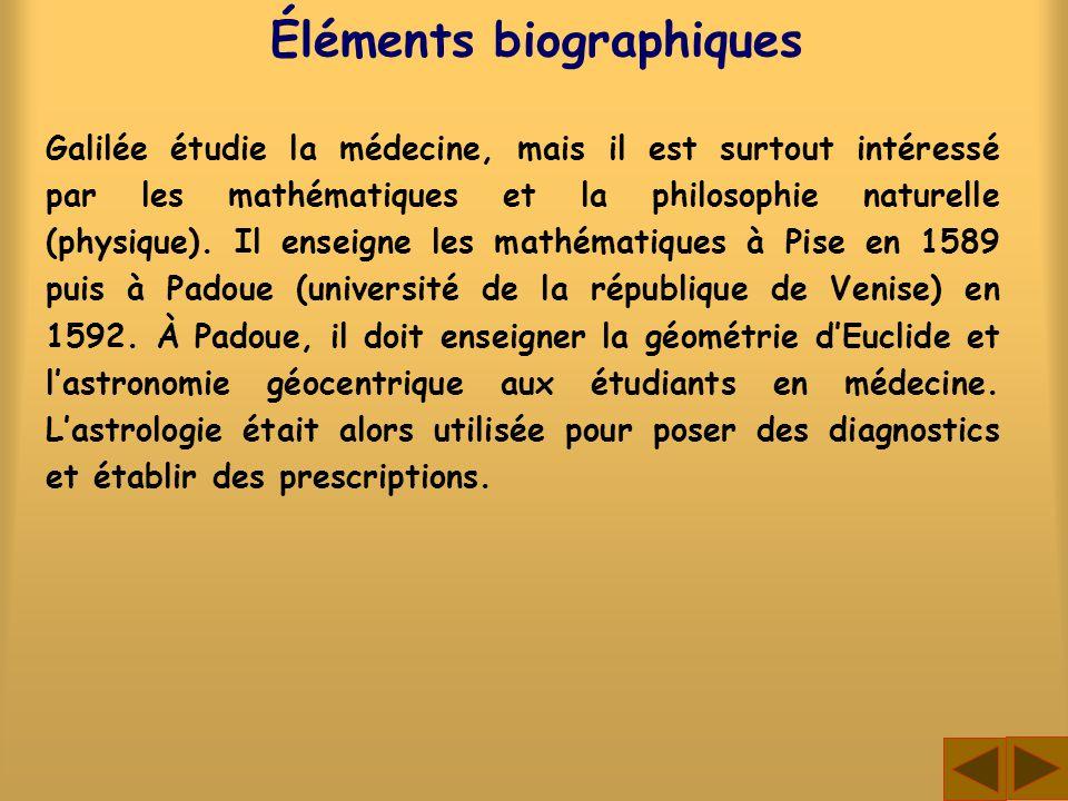 Éléments biographiques Galilée étudie la médecine, mais il est surtout intéressé par les mathématiques et la philosophie naturelle (physique). Il ense