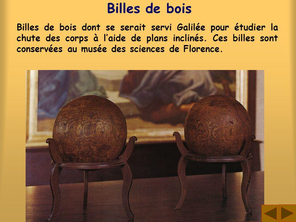 Billes de bois Billes de bois dont se serait servi Galilée pour étudier la chute des corps à laide de plans inclinés. Ces billes sont conservées au mu