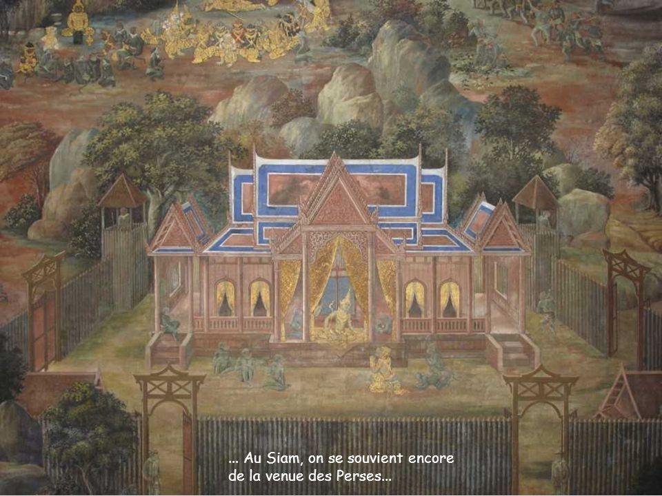... Au Siam, on se souvient encore de la venue des Perses...
