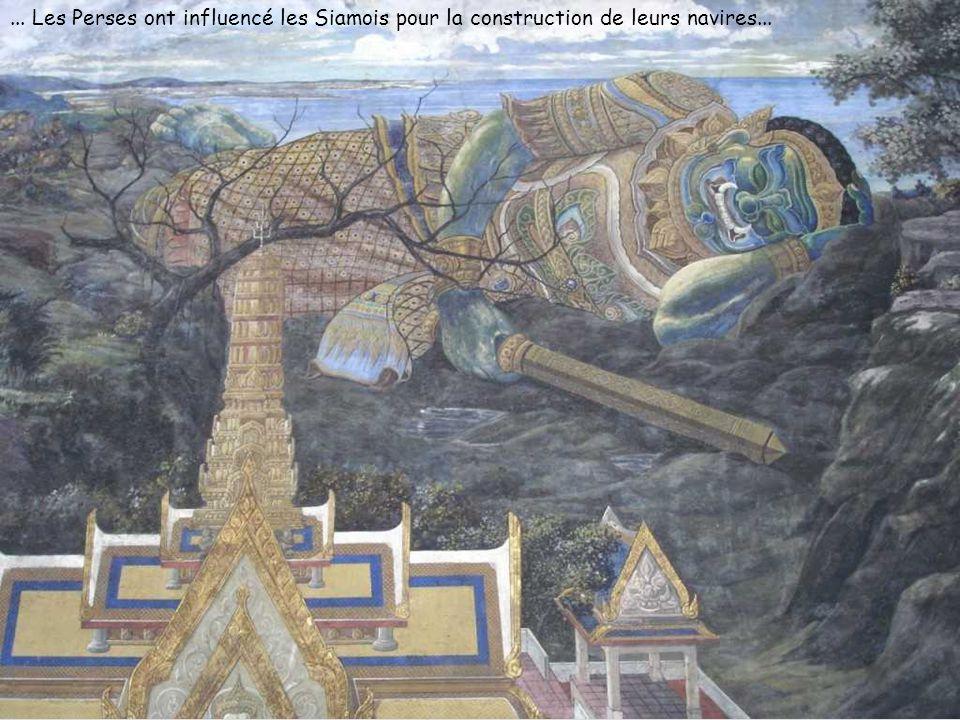 ... Les Perses ont influencé les Siamois pour la construction de leurs navires...