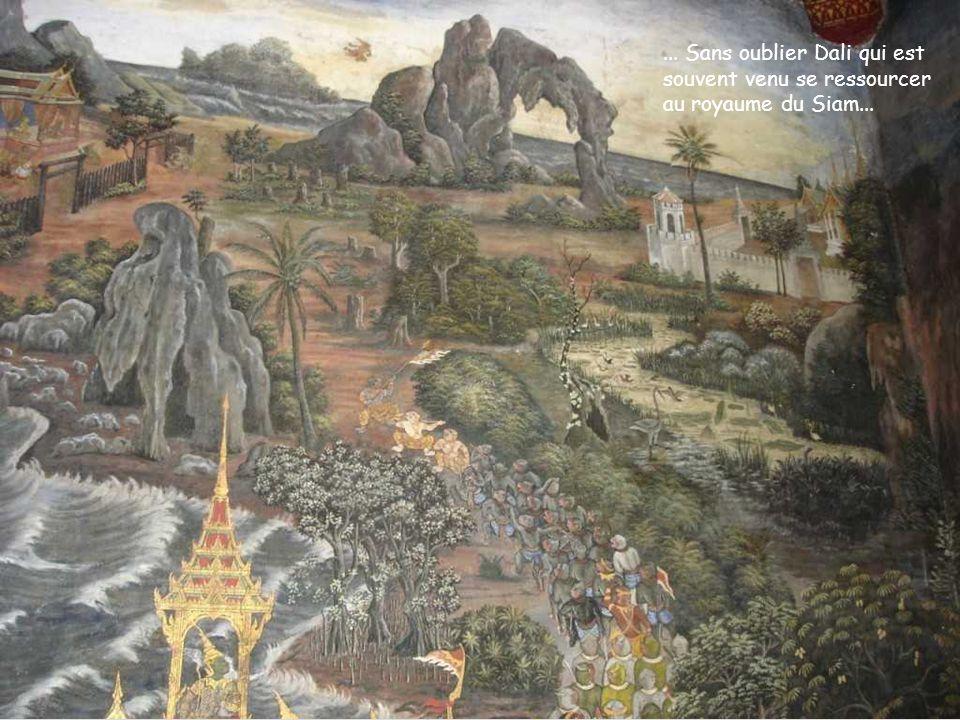 ... Sans oublier Dali qui est souvent venu se ressourcer au royaume du Siam...