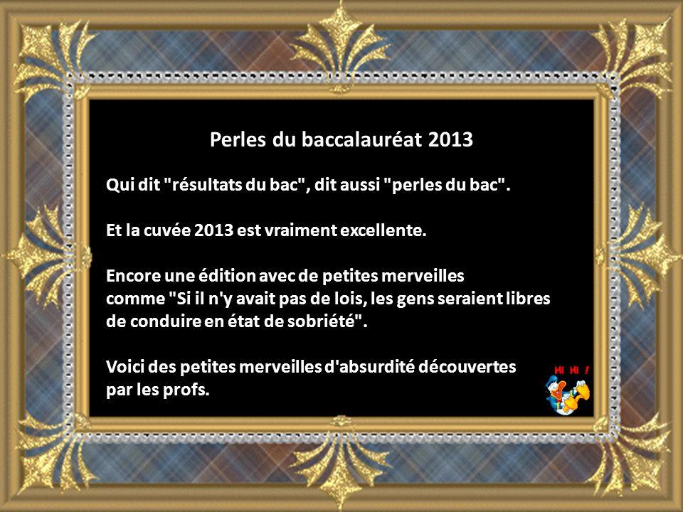 Perles du baccalauréat 2013 Qui dit résultats du bac , dit aussi perles du bac .